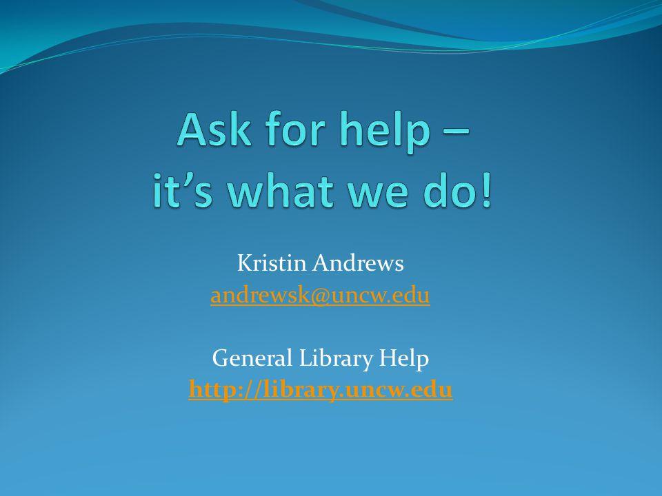 Kristin Andrews andrewsk@uncw.edu General Library Help http://library.uncw.edu