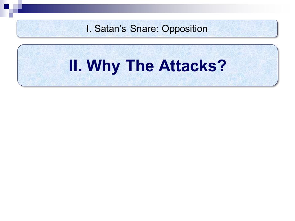 I. Satan's Snare: Opposition II. Why The Attacks?