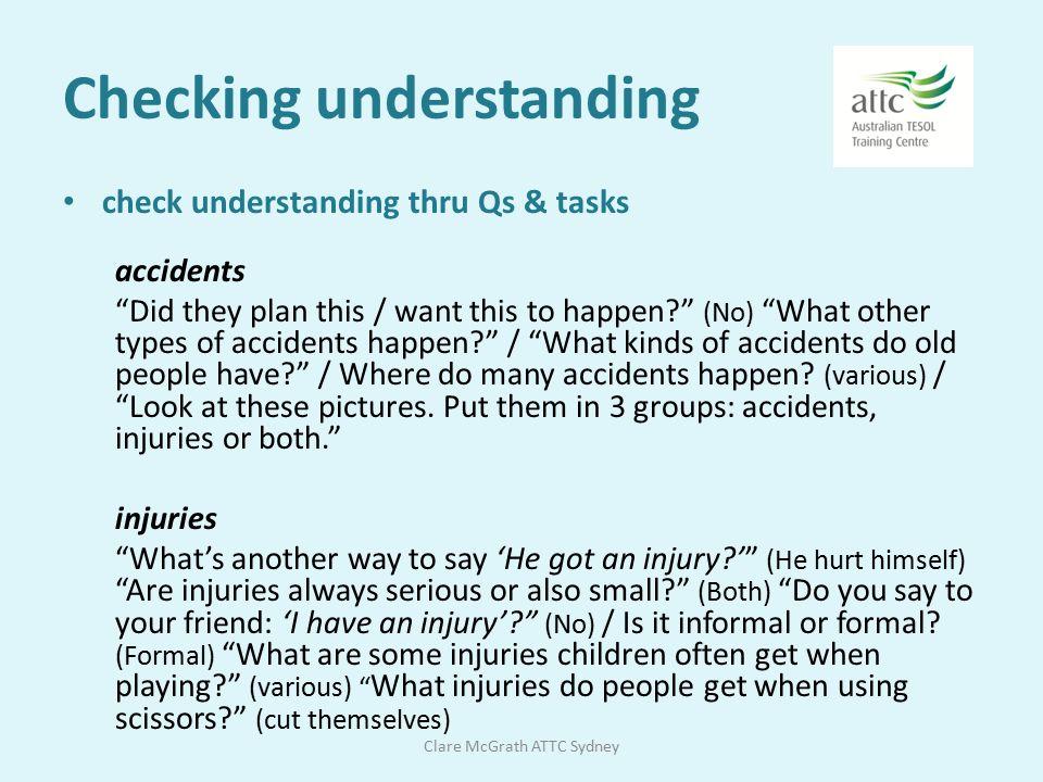 Checking understanding via Qs or simple tasks eg 'bruised' living in Aust Beg U6 p77 Is your skin cut.
