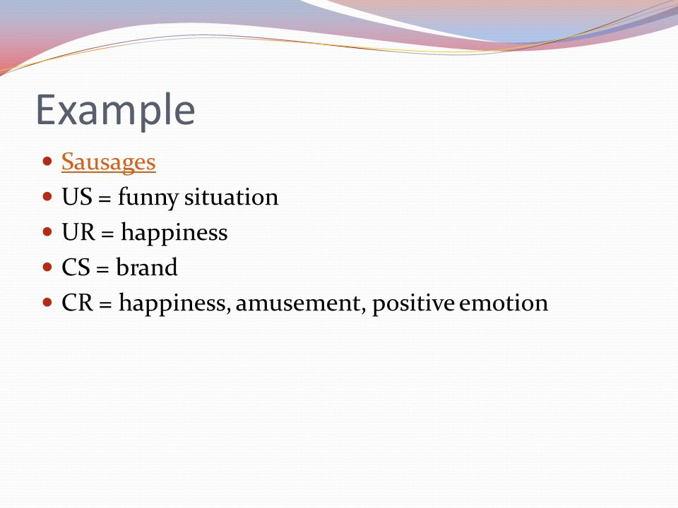Example Sausages US = funny situation UR = happiness CS = brand CR = happiness, amusement, positive emotion