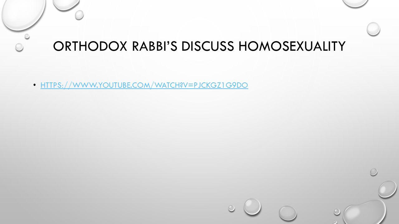 ORTHODOX RABBI'S DISCUSS HOMOSEXUALITY HTTPS://WWW.YOUTUBE.COM/WATCH?V=PJCKGZ1G9DO