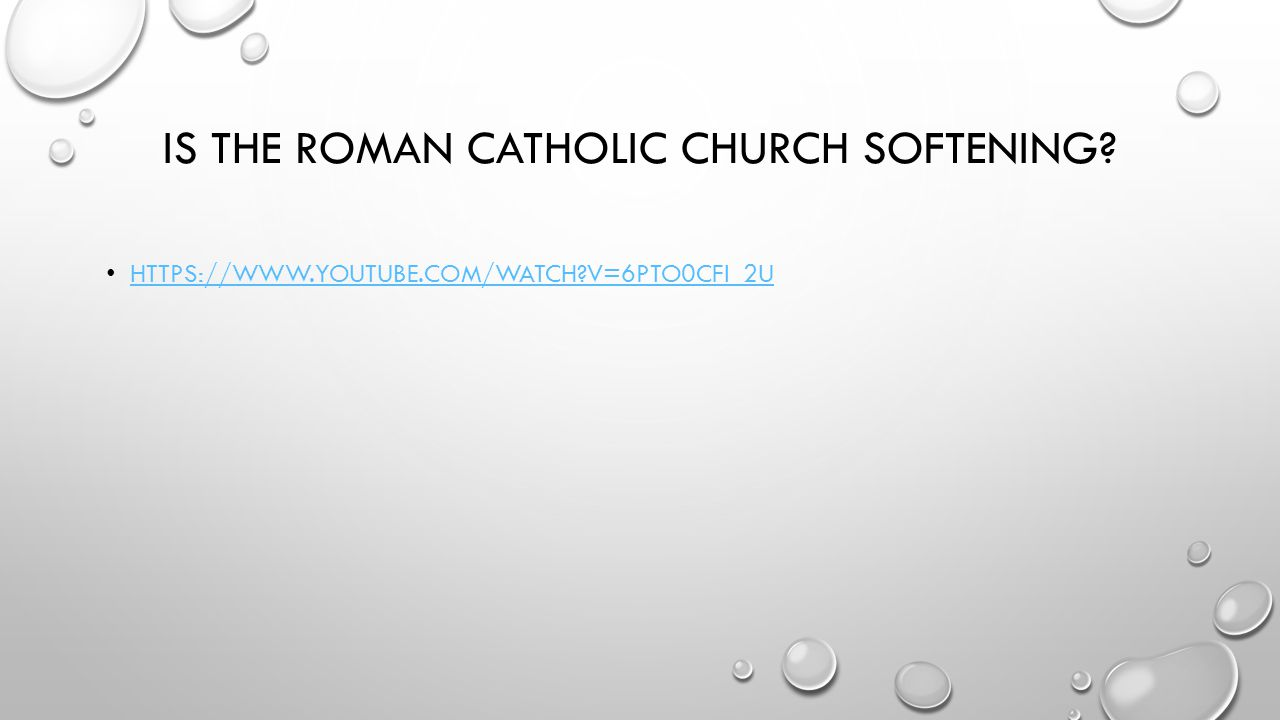 IS THE ROMAN CATHOLIC CHURCH SOFTENING HTTPS://WWW.YOUTUBE.COM/WATCH V=6PTO0CFI_2U