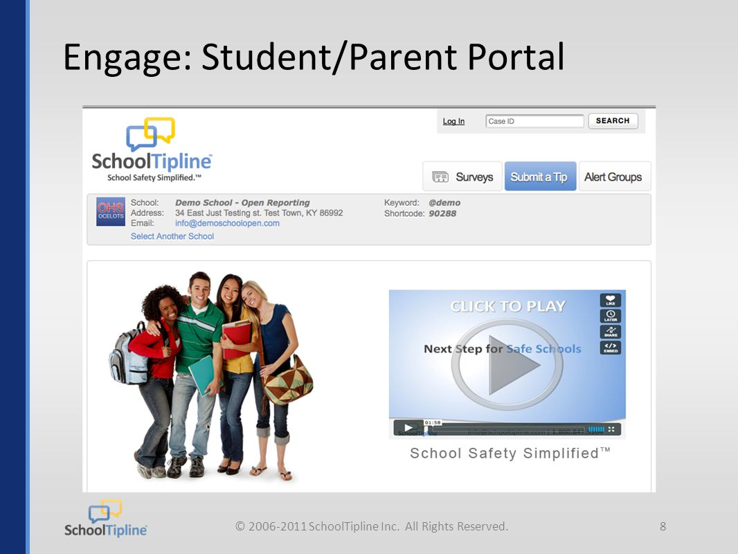 © 2006-2011 SchoolTipline Inc. All Rights Reserved.8 Engage: Student/Parent Portal