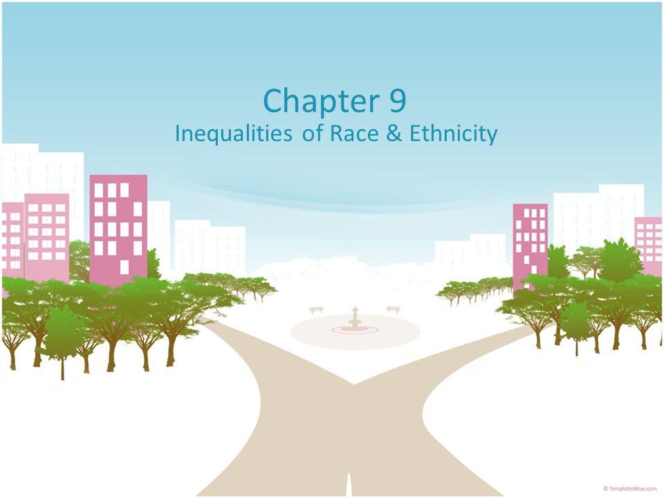 Chapter 9 Inequalities of Race & Ethnicity