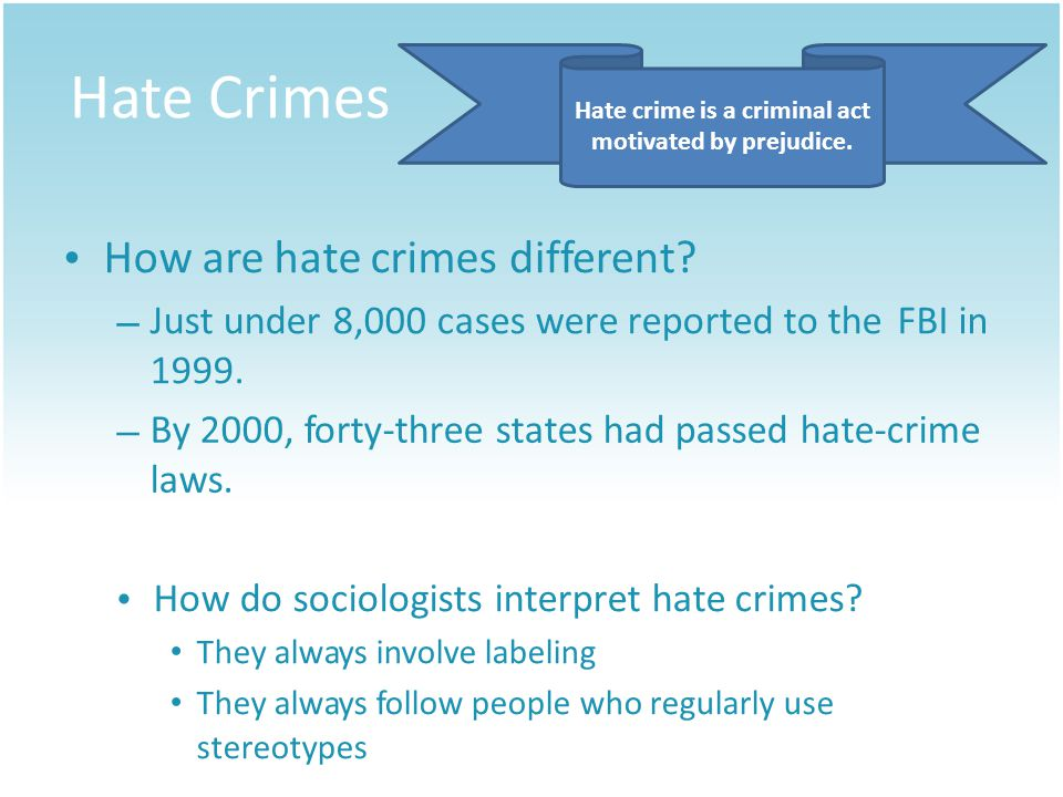 Hate Crimes Hate crime is a criminal act motivated by prejudice.