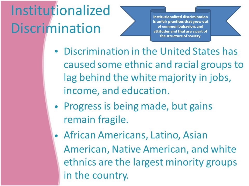 Institutionalized Discrimination Institutionalized discrimination is unfair practices that grow out of common behaviors and attitudes and that are a p