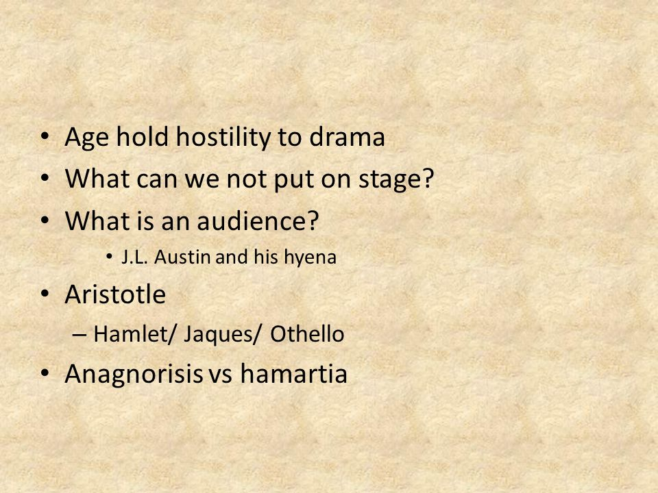 Age hold hostility to drama What can we not put on stage.