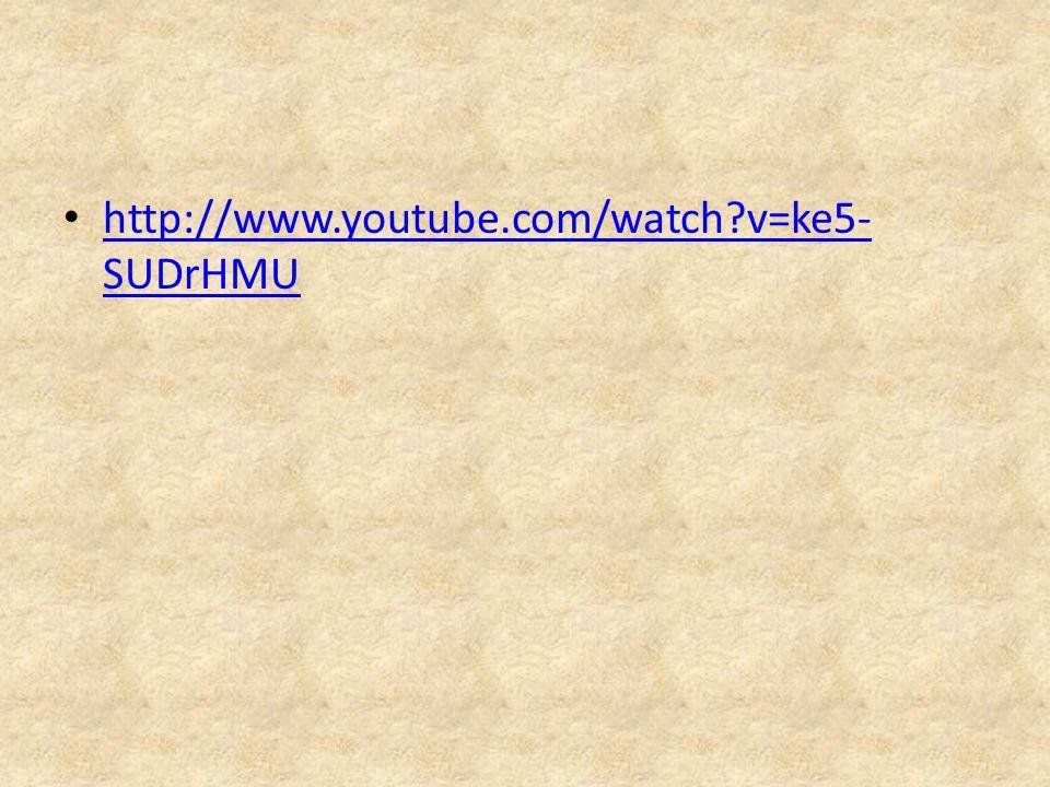 http://www.youtube.com/watch?v=ke5- SUDrHMU http://www.youtube.com/watch?v=ke5- SUDrHMU