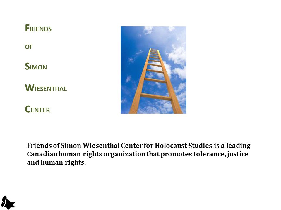Friends of Simon Wiesenthal Center for Holocaust Studies is a leading Canadian human rights organization that promotes tolerance, justice and human ri