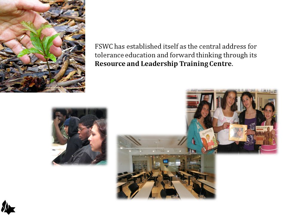 FSWC has established itself as the central address for tolerance education and forward thinking through its Resource and Leadership Training Centre.