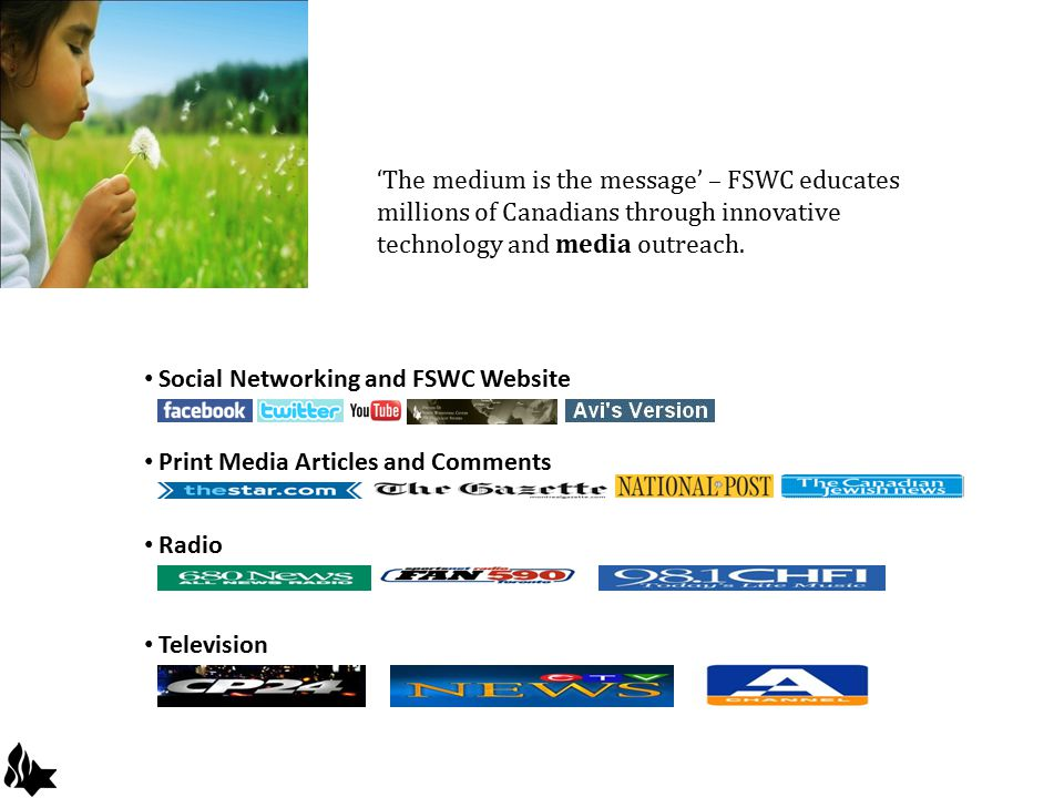 'The medium is the message' – FSWC educates millions of Canadians through innovative technology and media outreach. Social Networking and FSWC Website