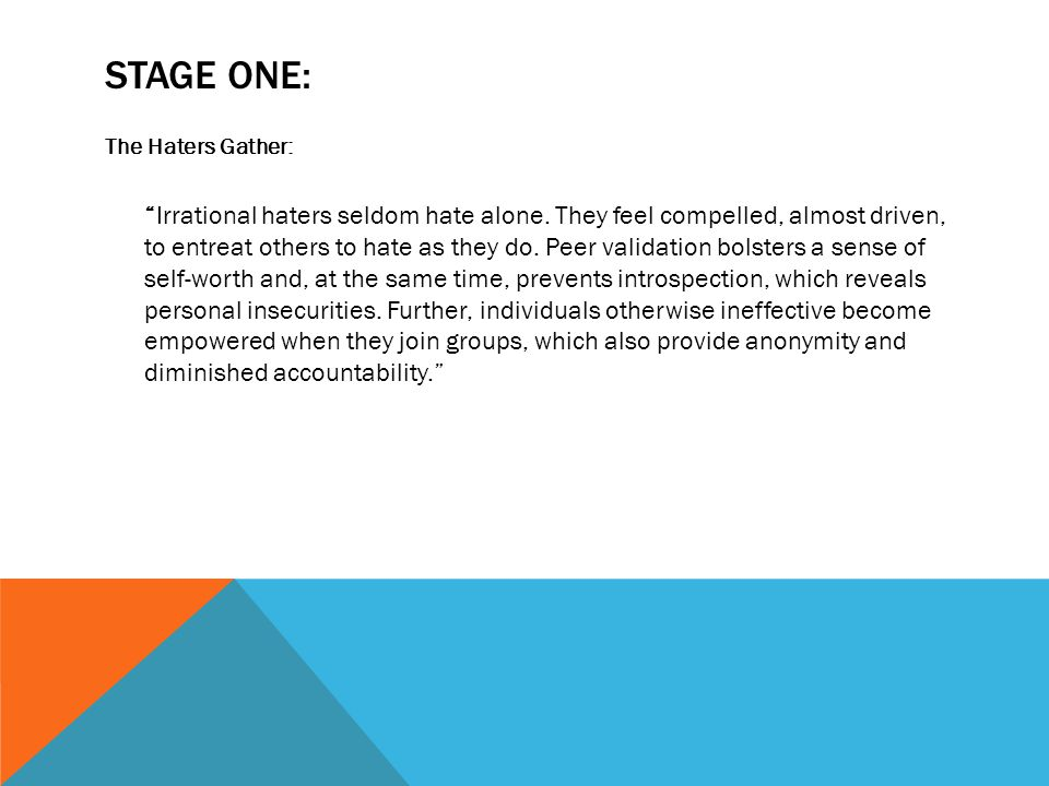 STAGE TWO: The Hate group defines itself: Hate groups form identities through symbols, rituals, and mythologies, which enhance the members status and, at the same time, degrade the object of their hate.