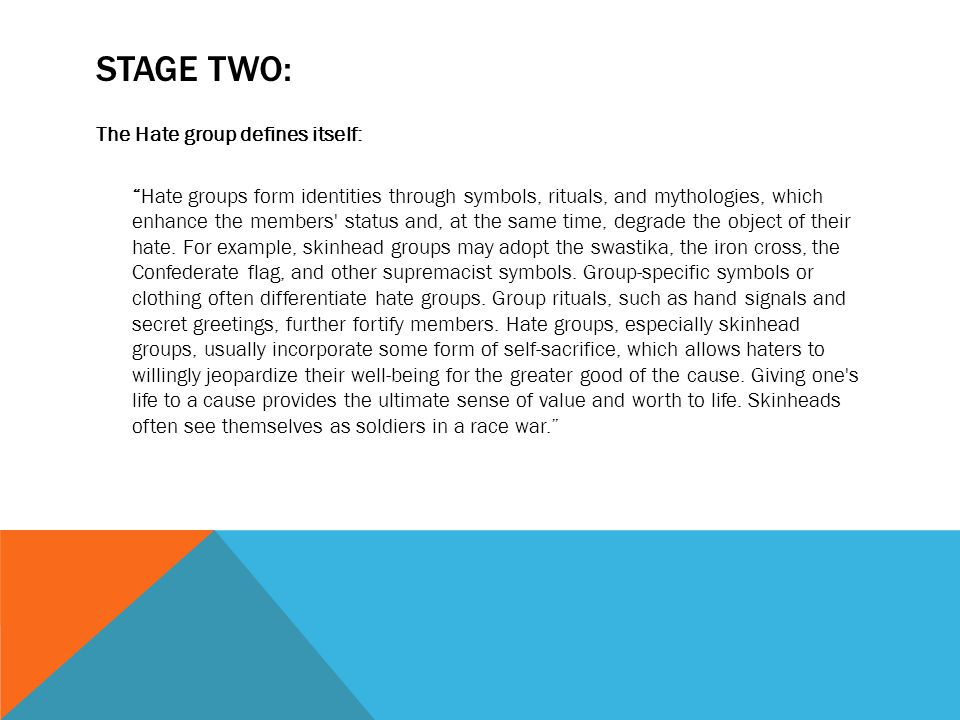 STAGE THREE: The Hate Group Disparages the Target: Hate is the glue that binds those with hate masks to one another and to a common cause.