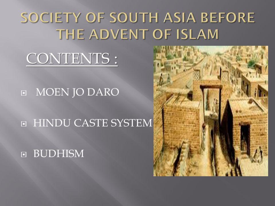 CONTENTS :  MOEN JO DARO  HINDU CASTE SYSTEM  BUDHISM