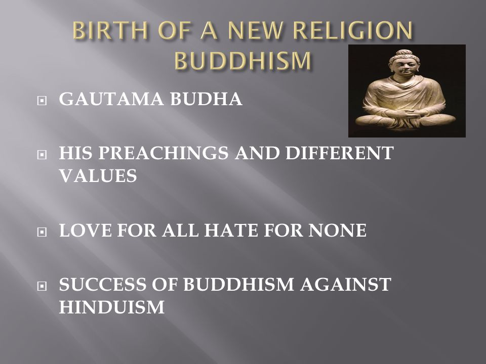  GAUTAMA BUDHA  HIS PREACHINGS AND DIFFERENT VALUES  LOVE FOR ALL HATE FOR NONE  SUCCESS OF BUDDHISM AGAINST HINDUISM