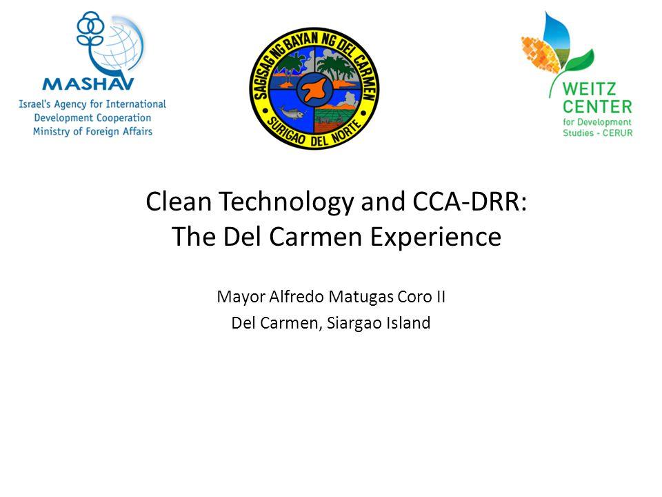 Clean Technology and CCA-DRR: The Del Carmen Experience Mayor Alfredo Matugas Coro II Del Carmen, Siargao Island