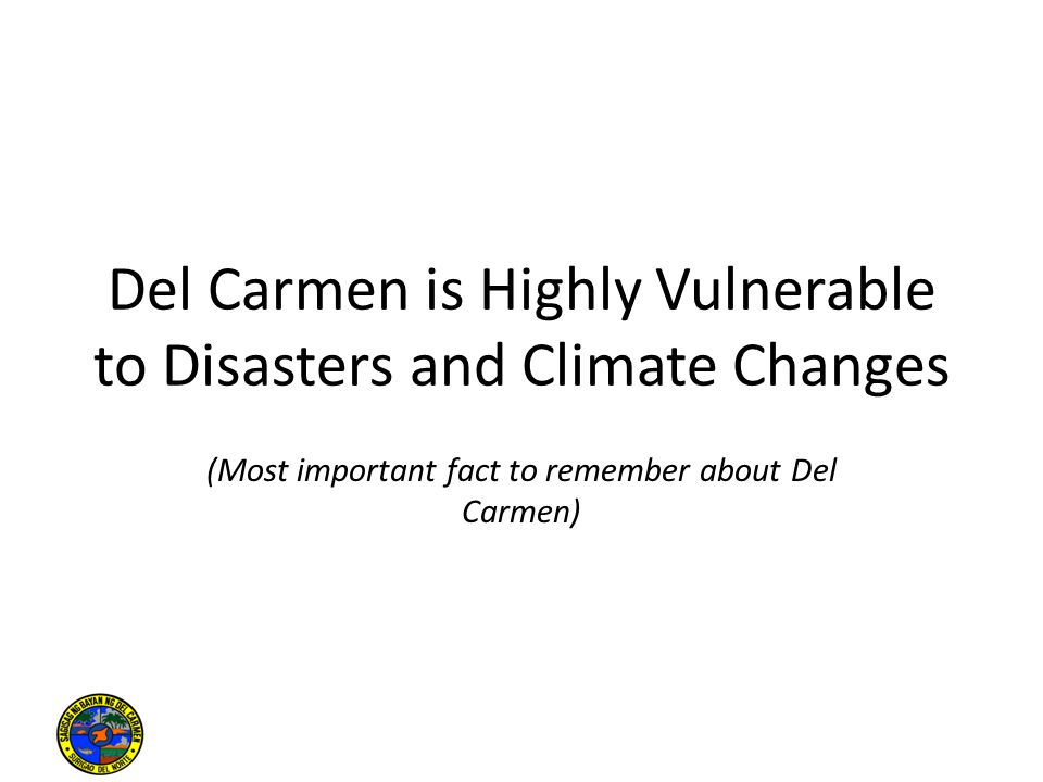 Del Carmen is Highly Vulnerable to Disasters and Climate Changes (Most important fact to remember about Del Carmen)