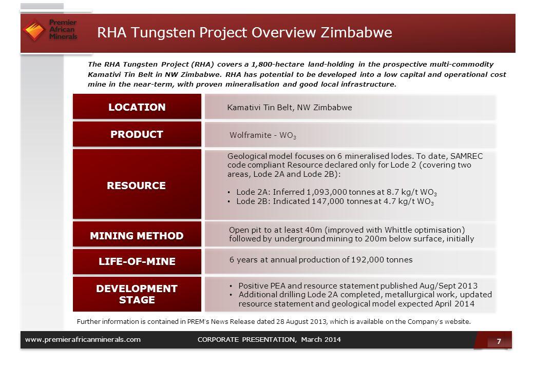 7 7 www.premierafricanminerals.com CORPORATE PRESENTATION, March 2014 RHA Tungsten Project Overview Zimbabwe The RHA Tungsten Project (RHA) covers a 1