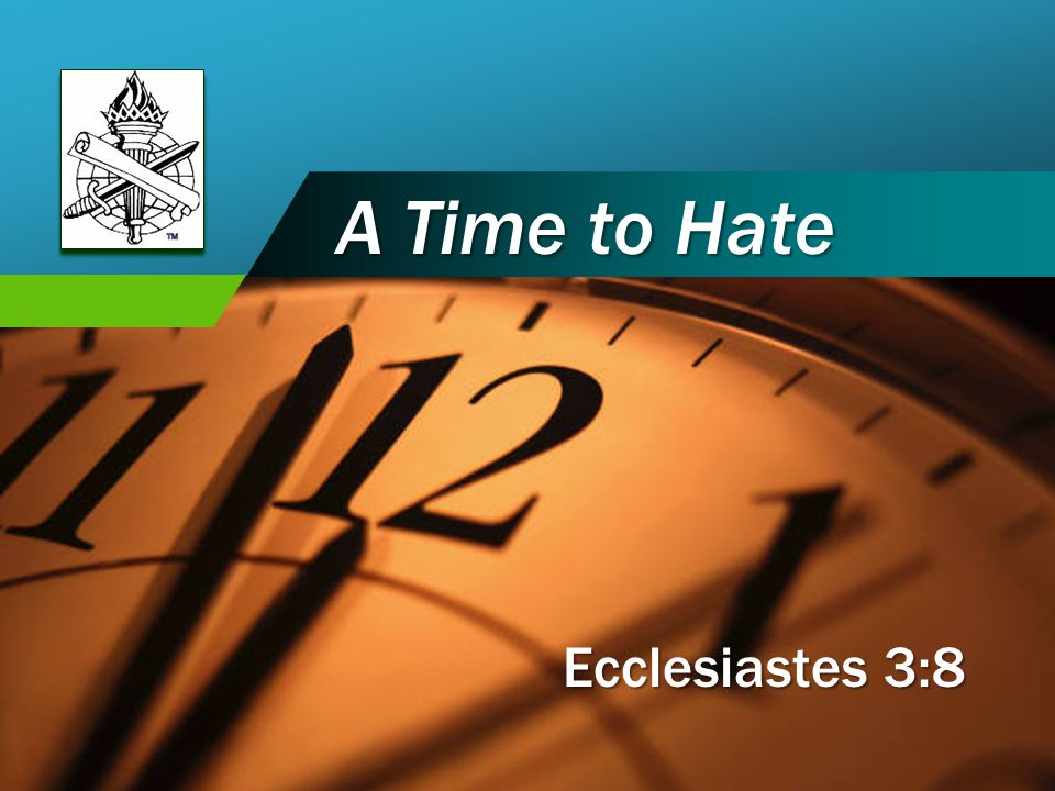 Company LOGO A Time to Hate Ecclesiastes 3:8