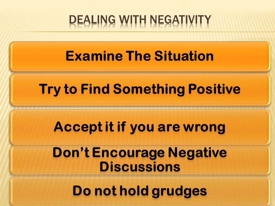 Examine The Situation Try to Find Something Positive Accept it if you are wrong Don't Encourage Negative Discussions Do not hold grudges