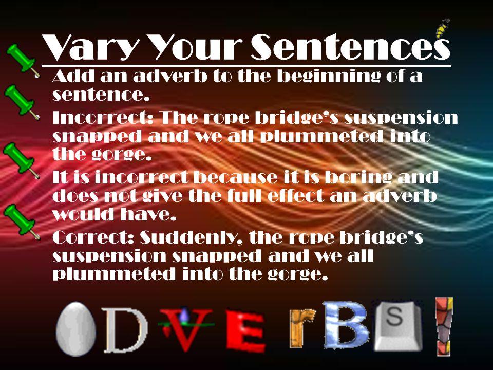 Vary Sentences: Rule 3 Link two sentences to form a compound sentence Link two sentences to form a compound sentence Example of an incorrect sentence: I really enjoy vanilla ice cream.
