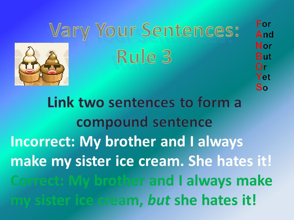 Vary Your Sentences Rule: Combine two or more sentences by placing a clause in the middle of one of the sentences.