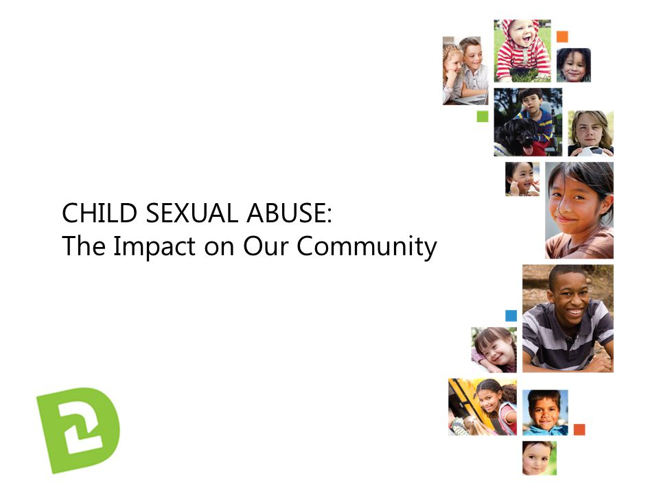 CHILD SEXUAL ABUSE: The Impact on Our Community