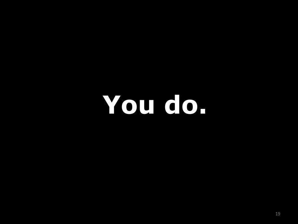 19 You do.
