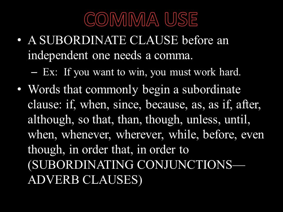 A SUBORDINATE CLAUSE before an independent one needs a comma.