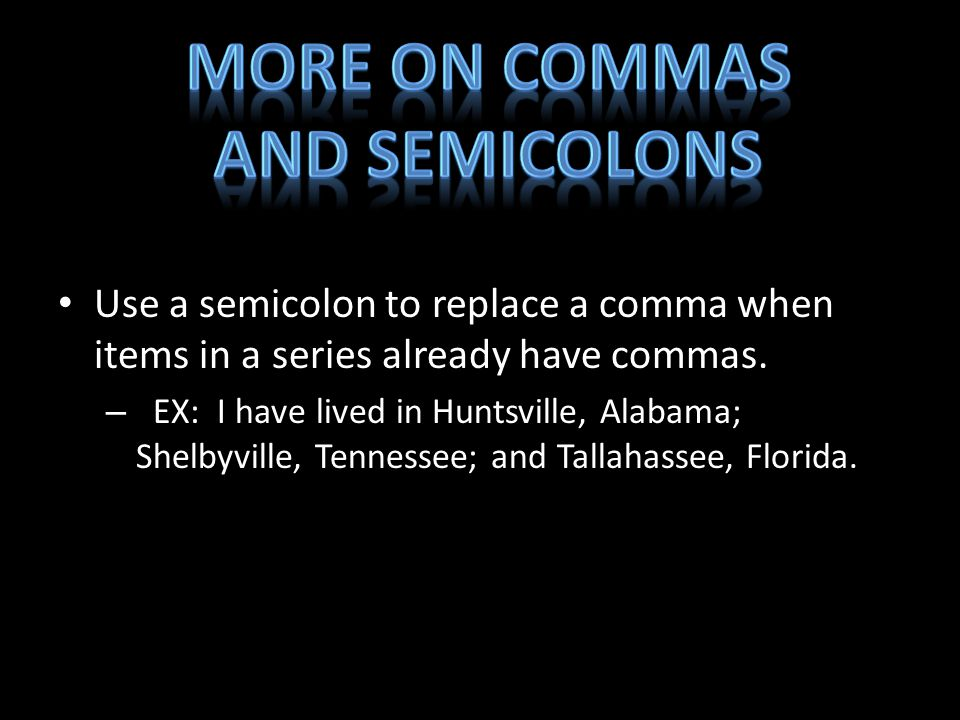 Use a semicolon to replace a comma when items in a series already have commas.