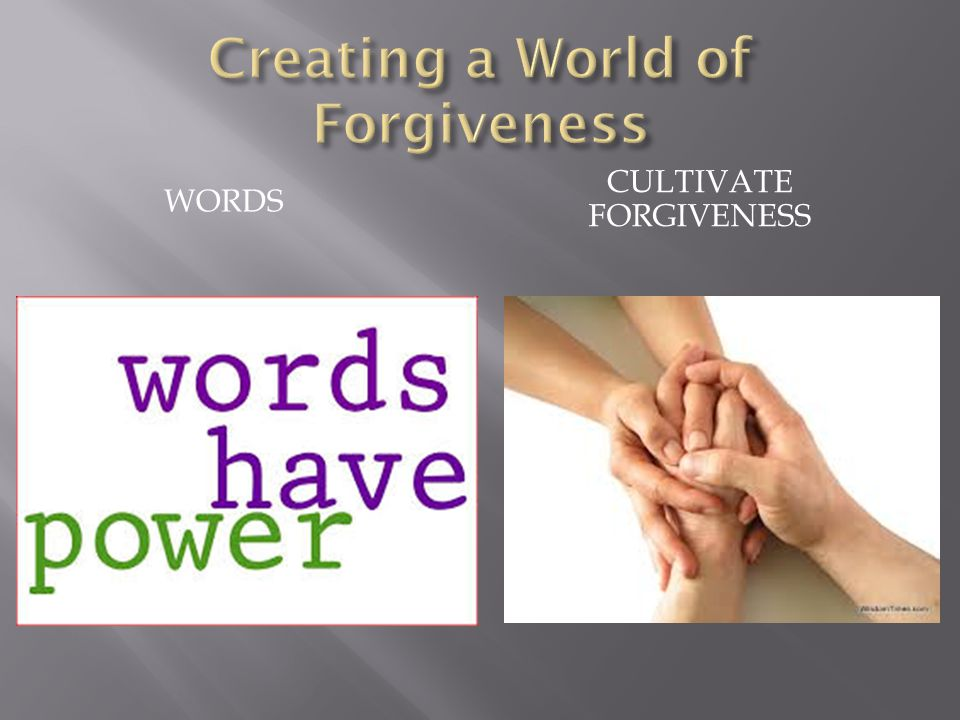 WORDS CULTIVATE FORGIVENESS
