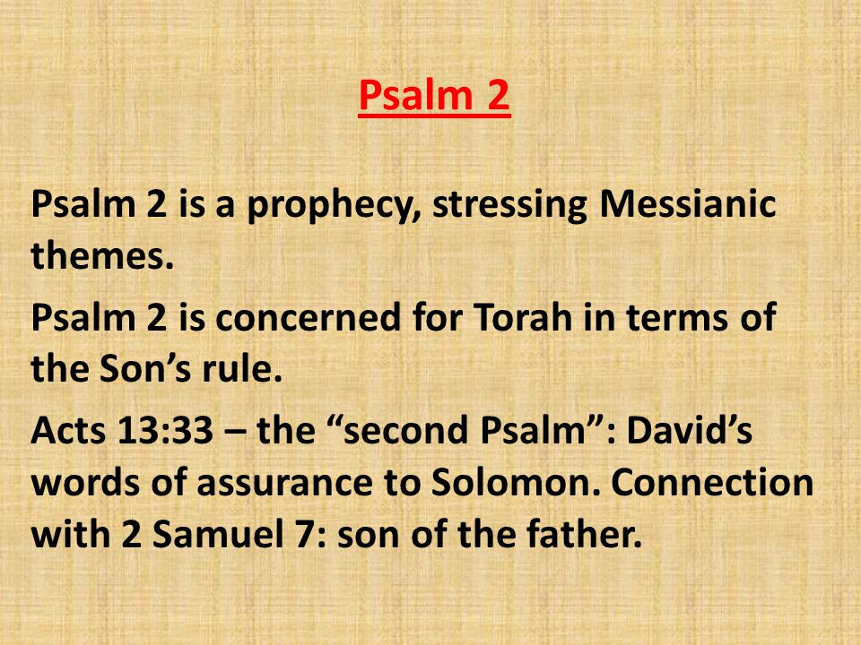 Psalm 2 Psalm 2 is a prophecy, stressing Messianic themes.