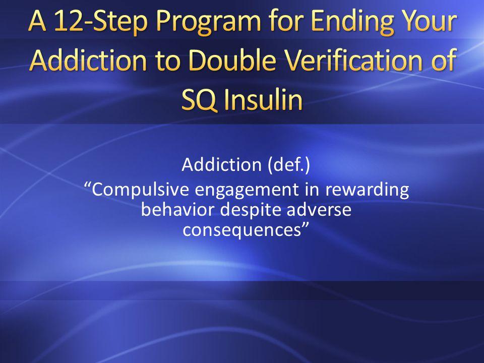 Addiction (def.) Compulsive engagement in rewarding behavior despite adverse consequences