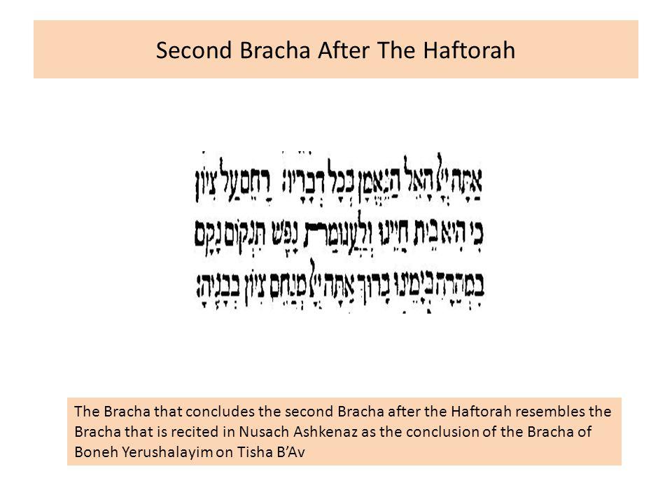 Second Bracha After The Haftorah The Bracha that concludes the second Bracha after the Haftorah resembles the Bracha that is recited in Nusach Ashkena