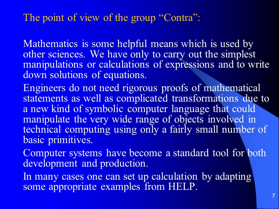 8 The point of view of the group Pro : The ability to reproduce some manipulations with expressions or functions has relation only to the simplest mathematics, since such actions require only trivial logic.