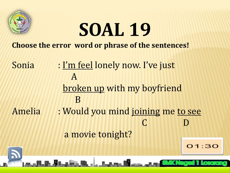 SOAL 19 Choose the error word or phrase of the sentences.