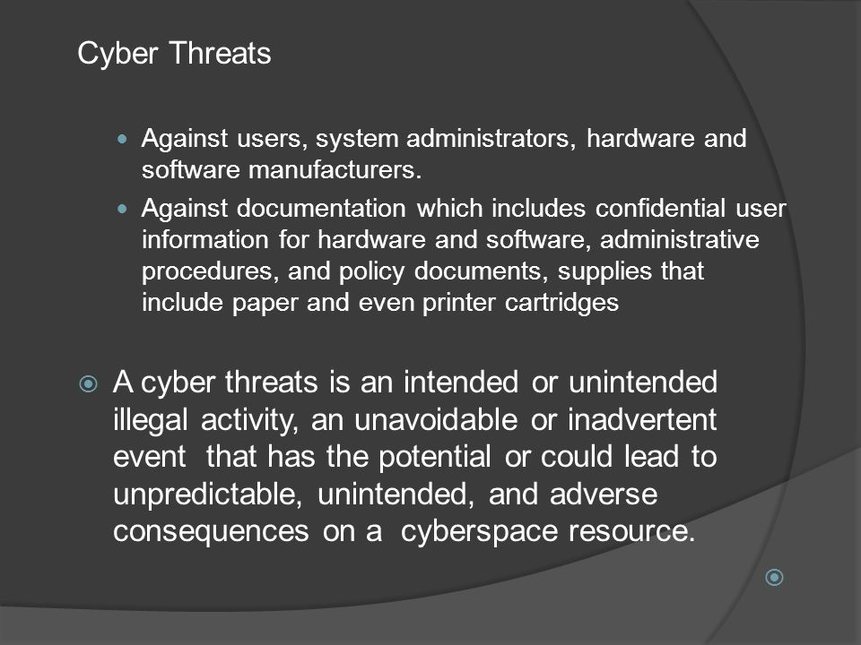Cyber Threats Against users, system administrators, hardware and software manufacturers.