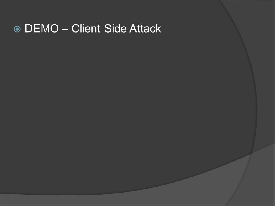  DEMO – Client Side Attack
