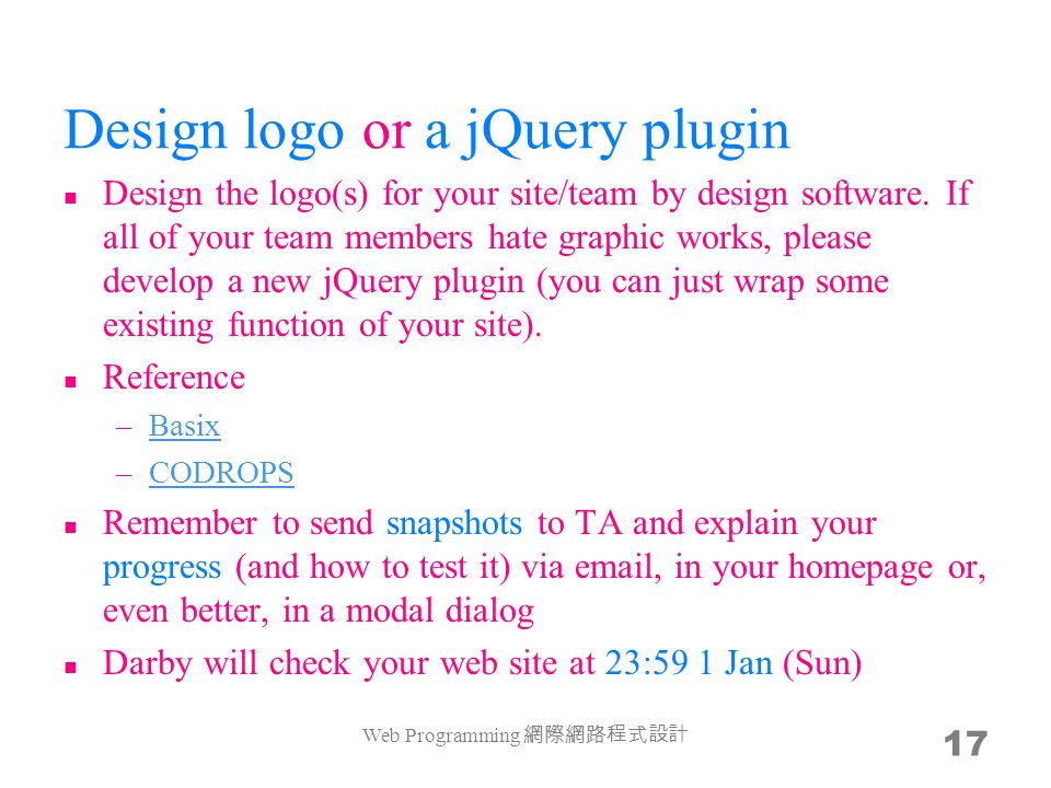 Design logo or a jQuery plugin Design the logo(s) for your site/team by design software. If all of your team members hate graphic works, please develo