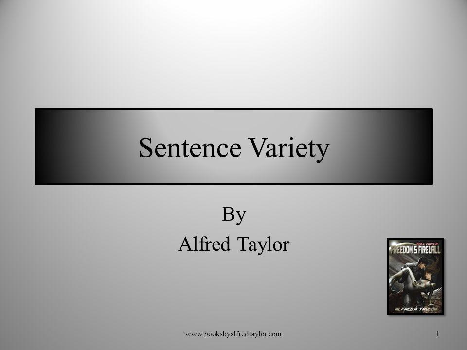 Sentence Variety By Alfred Taylor 1www.booksbyalfredtaylor.com