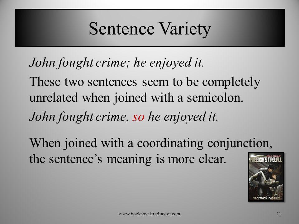 Sentence Variety John fought crime; he enjoyed it.