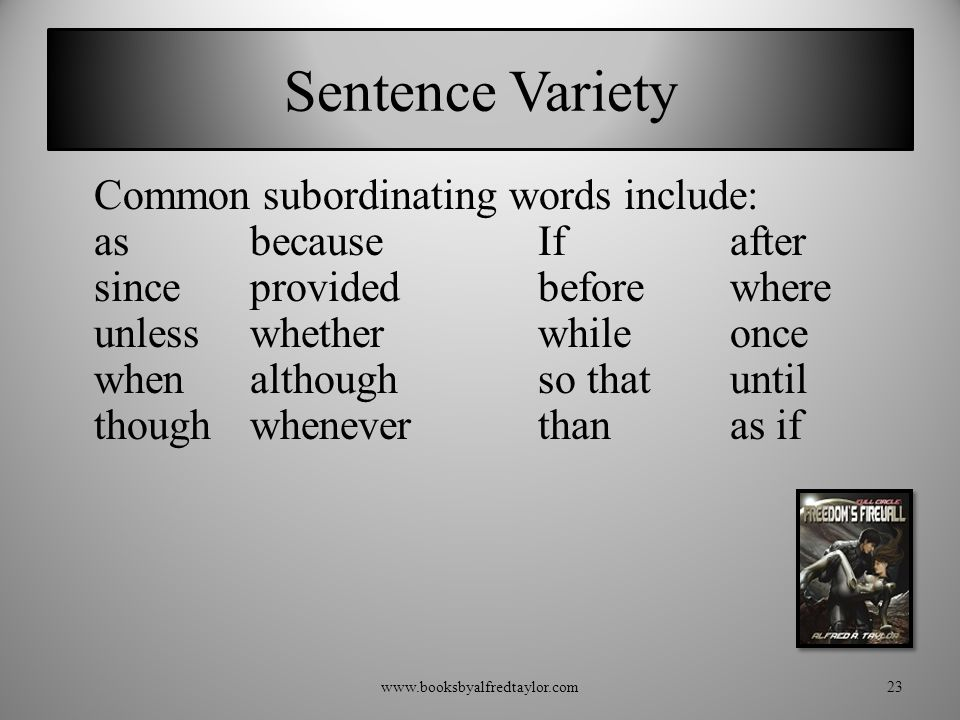 Sentence Variety Common subordinating words include: asbecauseIfafter sinceprovidedbeforewhere unlesswhetherwhileonce whenalthoughso thatuntil thoughwheneverthanas if www.booksbyalfredtaylor.com23
