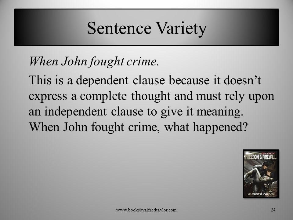 Sentence Variety When John fought crime.