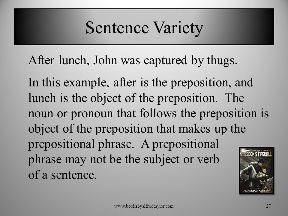 Sentence Variety After lunch, John was captured by thugs. In this example, after is the preposition, and lunch is the object of the preposition. The n