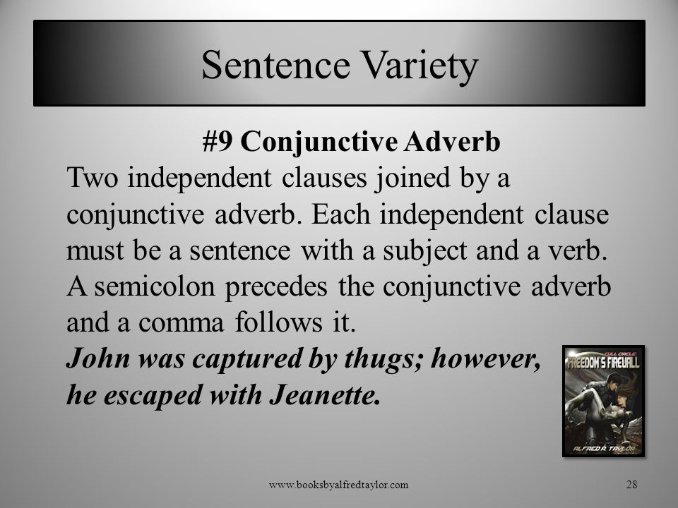 Sentence Variety #9 Conjunctive Adverb Two independent clauses joined by a conjunctive adverb. Each independent clause must be a sentence with a subje