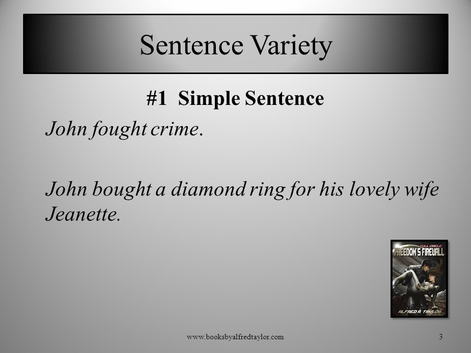 Sentence Variety #1 Simple Sentence John fought crime.