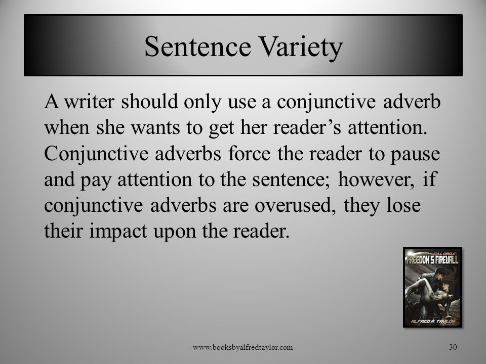 Sentence Variety A writer should only use a conjunctive adverb when she wants to get her reader's attention.