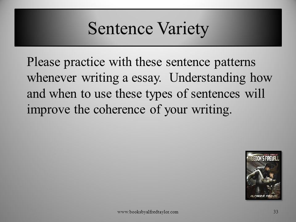 Sentence Variety Please practice with these sentence patterns whenever writing a essay. Understanding how and when to use these types of sentences wil