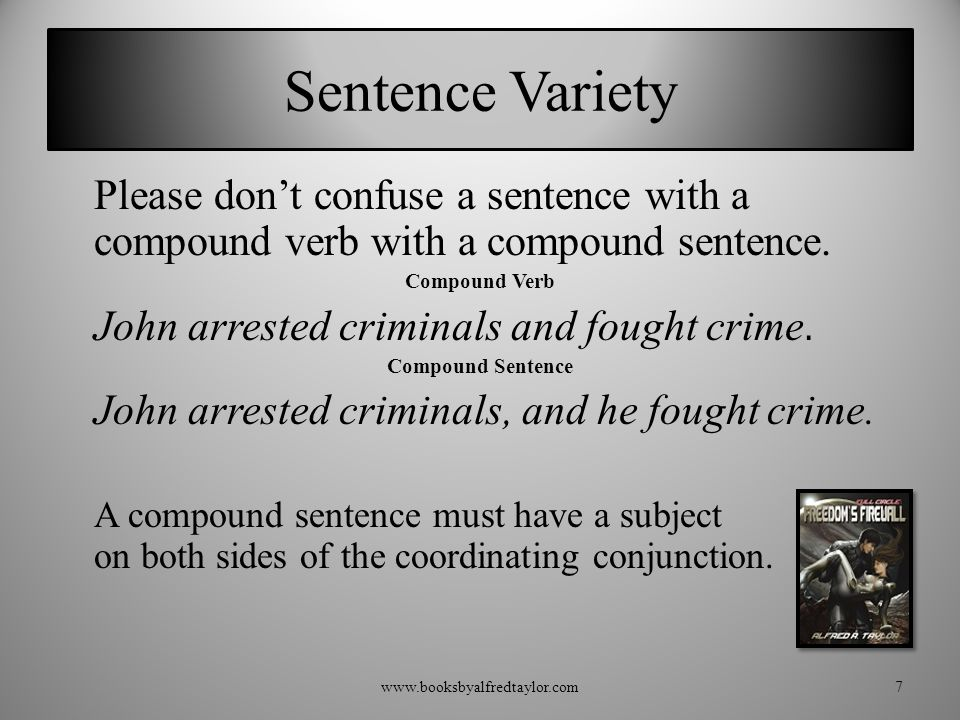Sentence Variety Please don't confuse a sentence with a compound verb with a compound sentence.