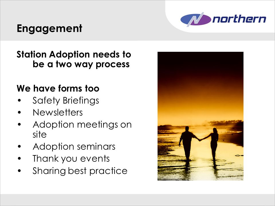 Engagement Station Adoption needs to be a two way process We have forms too Safety Briefings Newsletters Adoption meetings on site Adoption seminars Thank you events Sharing best practice